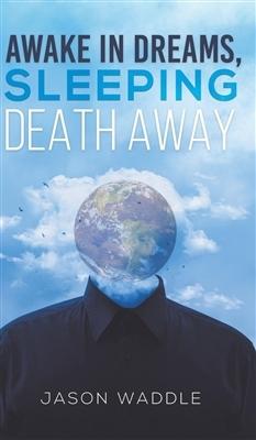 Jason Waddle,Awake in Dreams, Sleeping Death Away