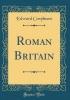 Conybeare, Edward, Roman Britain (Classic Reprint)