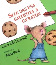 Numeroff, Laura Joffe Si le das una galletita a un raton If You Give a Mouse a Cookie