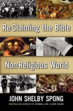 Spong, John Shelby Re-Claiming the Bible for a Non-Religious World