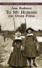 Bradstreet, Anne To My Husband and Other Poems