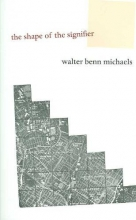Michaels, Walter Benn The Shape of the Signifier - 1967 to the End of History