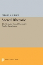 Shuger, Debora K. Sacred Rhetoric - The Christian Grand Style in the English Renaissance