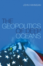 Hannigan, John The Geopolitics of Deep Oceans