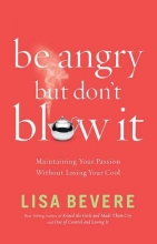 Bevere, Lisa Be Angry, But Don`t Blow It!