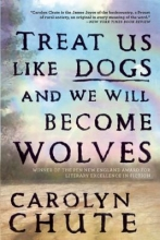Chute, Carolyn Treat Us Like Dogs and We Will Become Wolves
