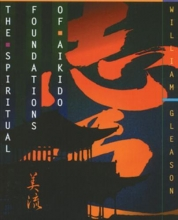 William Gleason The Spiritual Foundations of Aikido