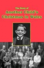 Elliott, Lynn H. The Story of Another Child`s Christmas in Wales