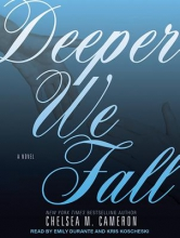 Cameron, Chelsea M. Deeper We Fall