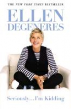 DeGeneres, Ellen Seriously...I`m Kidding
