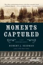 Seidman, Robert J. Moments Captured