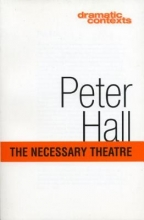 Hall, Peter The Necessary Theatre