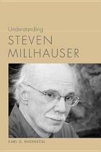 Ingersoll, Earl G. Understanding Steven Millhauser