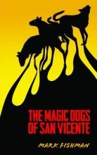 Fishman, Mark The Magic Dogs of San Vicente