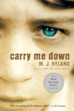 Hyland, M. J. Carry Me Down