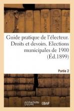 Mouly, Gustave Guide Pratique de L`Electeur. Droits Et Devoirs. Elections Municipales de 1900