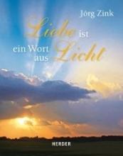 Zink, Jörg Liebe ist ein Wort aus Licht