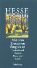 Hesse, Hermann Mit dem Erstaunen fängt es an