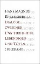 Enzensberger, Hans Magnus Dialoge zwischen Unsterblichen, Lebendigen und Toten