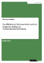 Christina Schroder Das M rchen Im Medienzeitalter Und Sein M glicher Beitrag Zur Pers nlichkeitsentwicklung