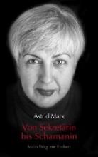 Marx, Astrid Von Sekretärin bis Schamanin