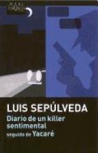 Sepulveda, Luis Diario de Un Killer Sentimental Seguido de Yacare
