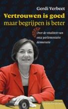 Gerdi  Verbeet Vertrouwen is goed maar begrijpen is beter