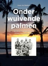Kees de Bakker Onder wuivende palmen - Bill Buysman`s 50-jarige Kilima Hawaiians story