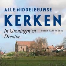 Peter Karstkarel , Alle Middeleeuwse kerken in Groningen en Drenthe