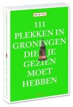 Dick  Vos 111 plekken in Groningen die je gezien moet hebben
