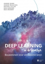 Max Drummy Joanne Quinn  Joanne McEachen  Michael Fullan  Mag Gardner, Deep Learning in de praktijk