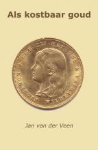 Jan van der Veen Als kostbaar goud