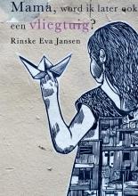 Rinske Eva  Jansen Mama, word ik later ook een vliegtuig?