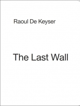 Raoul de Keyser The last wall