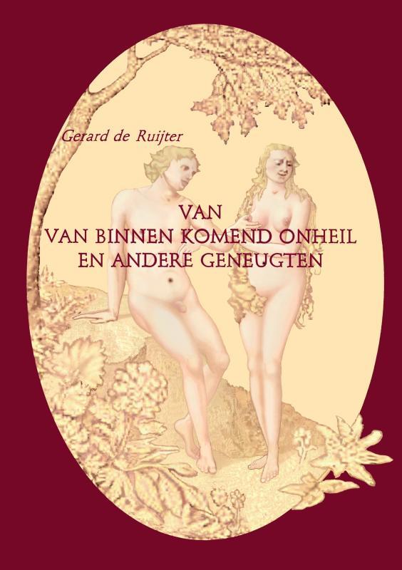 Gerard de Ruijter,Van van binnen komend onheil en andere geneugten.