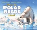 Thomson, Sarah L.,Where Do Polar Bears Live?