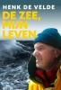 <b>Henk de Velde</b>,De zee, mijn leven