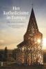 Karim  Schelkens, Paul van Geest, Joep van Gennip,Het katholicisme in Europa