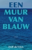 <b>Dolf de Vries</b>,Een muur van blauw