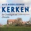 Peter  Karstkarel,Alle Middeleeuwse kerken in Groningen en Drenthe