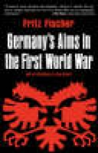 Fischer, Fritz Germany`s Aims in the First World War