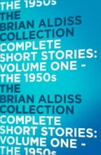 Brian Aldiss The Complete Short Stories: The 1950s