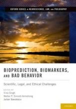 Ilina (London School of Economics) Singh,   Walter P. (Professor, Professor, Duke University) Sinnott-Armstrong,   Julian Savulescu Bioprediction, Biomarkers, and Bad Behavior
