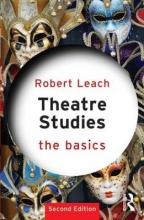 Leach, Robert Theatre Studies: The Basics