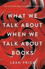 Leah Price What We Talk About When We Talk About Books