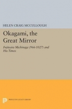 Mccullough, Helen Craig Okagami, The Great Mirror - Fujiwara Michinaga (966-1027) and His Times