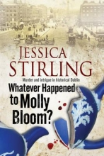 Stirling, Jessica Whatever Happenened to Molly Bloom?: A Historical Murder Mys
