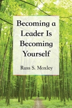 Russ S. Moxley Becoming a Leader Is Becoming Yourself