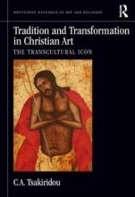 C.A. (La Salle University) Tsakiridou Tradition and Transformation in Christian Art