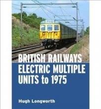 Hugh Longworth British Railways Electric Multiple Units to 1975
